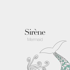 Sirène (feminine word)   Mermaid   /si.ʁɛn/
