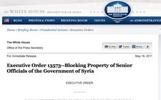 """May 18, 2011 - EXECUTIVE ORDER - 13573 - SANCTIONS - WHITE HOUSE - OBAMA ADMINISTRATION - """" I, BARACK OBAMA, President of the United States of America, in order to take additional steps with respect to the Government of Syria's continuing escalation of violence against the people of Syria..."""""""
