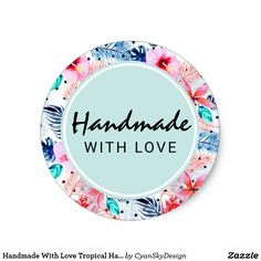 Handmade With Love Tropical Hawaiian Hibiscus Classic Round Sticker Branding & Marketing by CyanSkyDesign on Zazzle