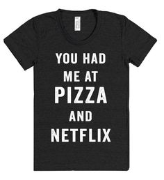you had me at pizza and netflix t shirt – Shirtoopia T Shirts With Sayings, Cool Tees, Cool T Shirts, Funny Shirts, Unisex Fashion, My T Shirt, Colorful Shirts, Netflix, Graphic Tees