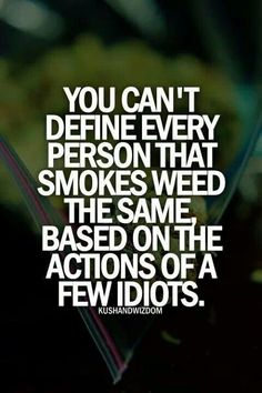 no you can't...I am a professional woman who resents the stigma that surrounds marijuana use. We are not all lazy stoners with no drive...that isn't the weed, it's the person...