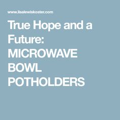 True Hope and a Future: MICROWAVE BOWL POTHOLDERS