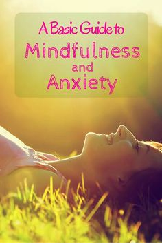 A Basic Guide to Mindfulness and Anxiety. Repin and Like if you know someone else that might benefit from this.