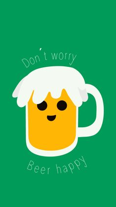 Don´t worry Beer happy