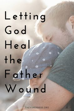 Letting God Heal the Daddy Wound - The Vine Press