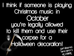 No Playing Christmas music before Halloween Halloween Jokes, Halloween Ideas, Play Christmas Music, Alcohol Quotes, Facebook Sign Up, Make Me Smile, Halloween Decorations, Funny Quotes, Hilarious