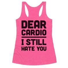 "Cardio is rough, no matter how fit you are (unless you are insane). Show off your feelings about your cardio workout with this ""Dear Cardio I Still Hate You"" funny fitness design! Perfect for running, training, cardio workout, fitness humor, gym humor, and a sassy workout!"