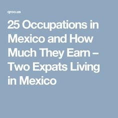 25 Occupations in Mexico and How Much They Earn – Two Expats Living in Mexico