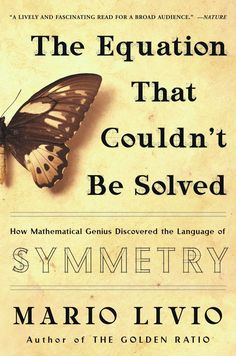 The NOOK Book (eBook) of the The Equation that Couldn't Be Solved: How Mathematical Genius Discovered the Language of Symmetry by Mario Livio at Barnes Theoretical Physics, Physics And Mathematics, Math Books, Science Books, Best History Books, Group Theory, Algebra Equations, Reading Rainbow, Critical Thinking