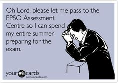 Oh Lord, please let me pass to the EPSO Assessment Centre so I can spend my entire summer preparing for the exam.