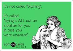 Yup. I like being bitchy