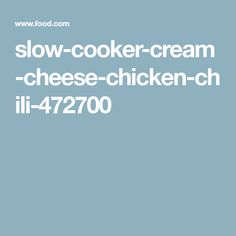 slow-cooker-cream-cheese-chicken-chili-472700