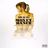 Those who love to listen different genres of music must listen to this Hip Hop track- Money Dance by Dude Da Chef on SoundCloud