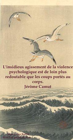 L'insidieux agissement de la violence psychologique est de loin plus redoutable que les coups portés au corps. Jérôme Camut