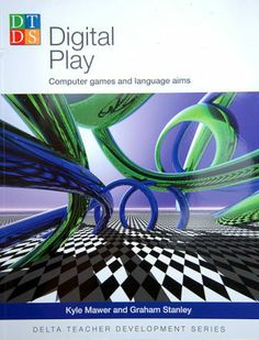 Digital play : computer games and language aims / Kyle Mawer and Graham Stanley - Surrey : Delta Publishing, 2011