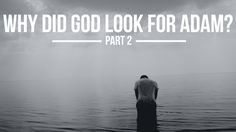 Why did God look for Adam, pt. 2. ~Building a bridge between sacred and secular.
