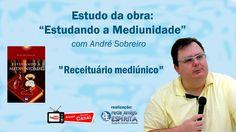 Receituário Mediúnico - 149º Estudando a Mediunidade com André Sobreiro