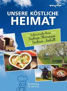 Kochbuchsüchtig: Unsere köstliche Heimat - Eine kulinarische Reise durch Sachsen, Thüringen und Sachsen-Anhalt