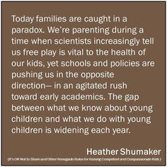 """The gap between what we know about young children and what we do with young children is widening each year.: - Heather Shumaker"