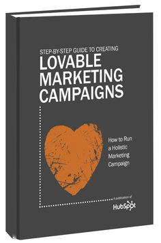 The Step-by-Step Guide to Lovable Marketing Campaigns