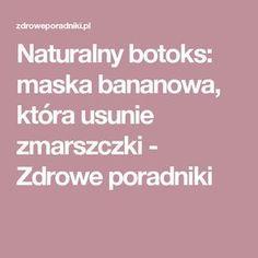 Naturalny botoks: maska bananowa, która usunie zmarszczki - Zdrowe poradniki Good To Know, Hair Beauty, Lol, Wax, Fun, Cute Hair