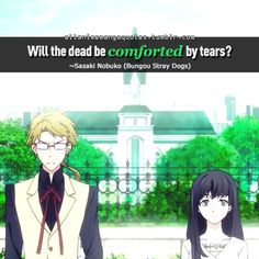 Will the dead be comforted by tears? ~Sasaki Nobuko (Bungou Stray Dogs)