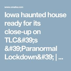Iowa haunted house ready for its close-up on TLC's 'Paranormal Lockdown' | TV | omaha.com