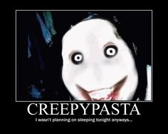 Creepypasta   Creepypasta by ~ListenToTenebrae on deviantART   LOL so true but i am not scared anymore saw that pic a lot of times XD