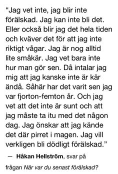 Världens bästa Håkan Pretty Words, Beautiful Words, Swedish Quotes, Complicated Love, My Philosophy, Different Quotes, Looking For Love, Some Words, Good Thoughts