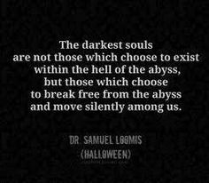 Discover and share Sam Loomis Quotes. Explore our collection of motivational and famous quotes by authors you know and love. Words Quotes, Sayings, Life Quotes, Dark Love, Dark Quotes, Halloween Quotes, Halloween Stuff, Michael Myers, Dark Souls
