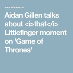 Aidan Gillen talks about <i>that</i> Littlefinger moment on 'Game of Thrones'