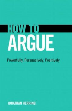 How to Argue: Powerfully, Persuasively, Positively by Jonathan Herring, http://www.amazon.com/gp/product/B007VONPJQ/ref=cm_sw_r_pi_alp_3zh-pb1FA3F36