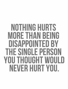 and that pain can change you for the better or for the worse. and even if you try to mend that broken relationship, it will take a while, and i don't think it'll ever be the same.
