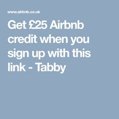 Get £25 Airbnb credit when you sign up with this link - Tabby