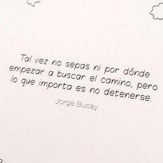 Tal vez no sepas ni por dónde empezar a buscar el camino pero lo  que importa es no detenerse.  http://ift.tt/1n71PmC  #virusdlafelicidad #jorgebucay #frases #buenosdias #felizdia #notedetengas #actitud #fuerza #perseverancia