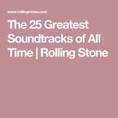 The 25 Greatest Soundtracks of All Time | Rolling Stone