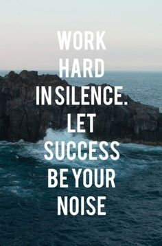 Work hard in silence. Let success be your noise.