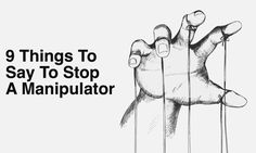 Manipulative people are everywhere these days, from social media to the workplace. Here are 9 things to say that will stop them in their tracks...