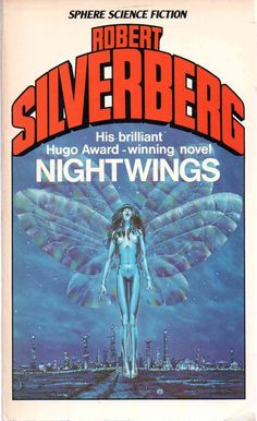 Nightwings by Robert Silverberg. I visited thjs book some twenty times. Science Fiction Magazines, Science Fiction Art, Pulp Fiction, Sci Fi Novels, Sci Fi Books, Book Cover Art, Book Art, In The Year 2525, Atlas Book