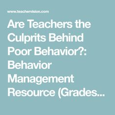 Are Teachers the Culprits Behind Poor Behavior?:  Behavior Management Resource (Grades K-12)  - TeacherVision