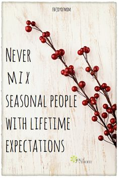 Never mix seasonal people with lifetime expectations. <3 If you love words of wisdom, we've got a lot more on Joy of Mom - drop by and visit us. <3 https://www.facebook.com/joyofmom  #wordsofwisdom #lifequotes #inspirationalquotes #expectationsquotes #joyofmom #seasonal