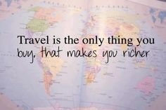 Travel is the only thing you buy that makes you richer. So very true!