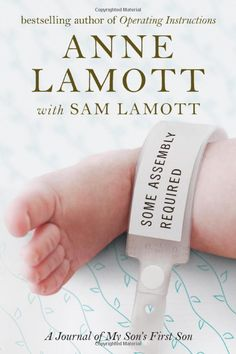 Some Assembly Required by Anne Lamott with Sam Lamott