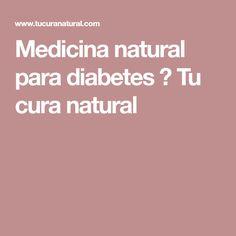 Medicina natural para diabetes ⋆ Tu cura natural