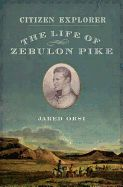 Citizen Explorer: The Life of Zebulon Pike by Jared Orsi. February 2014
