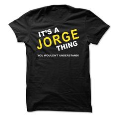 Its A Jorge Thing - #grey sweatshirt #college sweatshirt. BUY NOW => https://www.sunfrog.com/Names/Its-A-Jorge-Thing-dblvm.html?60505
