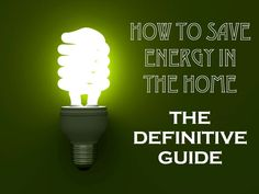 How to Save Energy in the Home: The Definitive Guide http://qoo.ly/aj49j