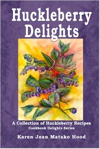 Huckleberry Delights Cookbook - best and most recipes of ANY huckleberry cookbook!