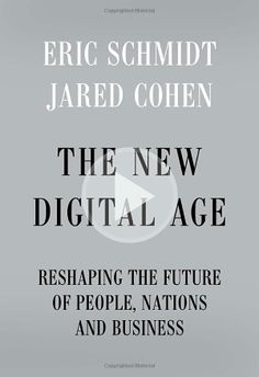 The New Digital Age: Reshaping the Future of People, Nations and Business - by Eric Schmidt & Jared Cohen