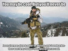 Jason Everman - played guitar with Nirvana and Soundgarden, then joined the Army, serving with the Rangers and Special Forces.